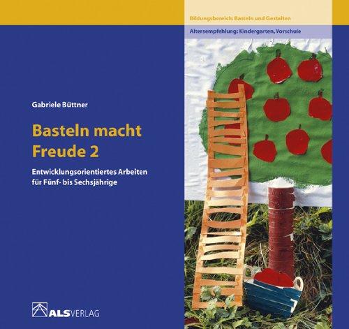 Büttner, Gabriele - Basteln macht Freude, 2 Bde., Bd.2, Entwicklungsorientiertes Arbeiten für 5-6jährige