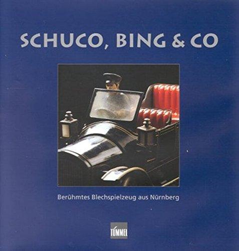 Franzke, Jürgen (HG) - Schuco, Bing & Co. Berühmtes Blechspielzeug aus Nürnberg