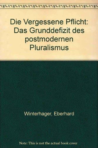 Winterhager, Eberhard - Die vergessene Pflicht. Das Grunddefizit des postmodernen Pluralismus