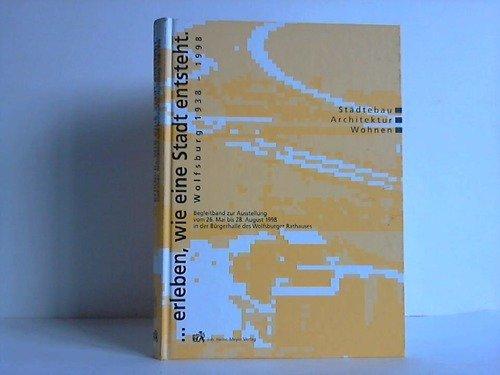 Reichold, Otto (Hrsg.) -  ... erleben, wie eine Stadt entsteht. Wolfsburg 1938-1998