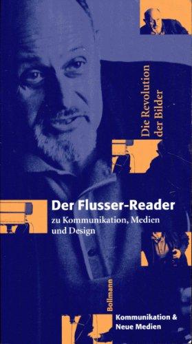 Flusser, Vilem - Die Revolution der Bilder. Der Flusser- Reader. Zu Kommunikation, Medien, Design