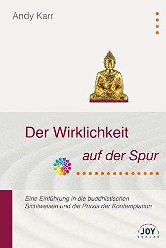 Karr, Andy - Der Wirklichkeit auf der Spur - Eine Einführung in die buddhistischen Sichtweisen und die Praxis der Kontemplation