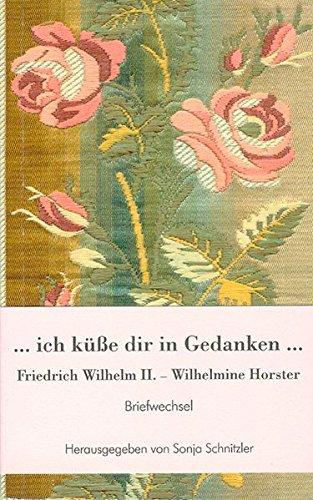 Schnitzler, Sonja (Hrsg.) - Ich küße dir in Gedanken: Friedrich Wilhelm II. und Wilhelmine Horster. Briefwechsel