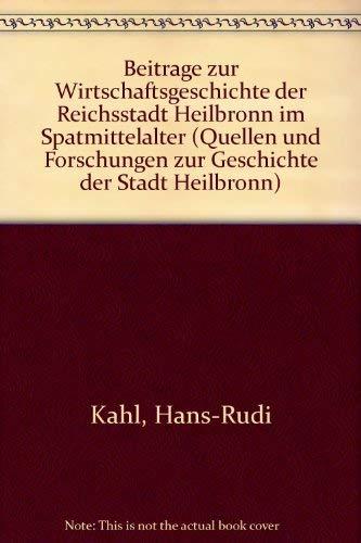 Kahl, Hans-Rudi - Beiträge zur Wirtschaftsgeschichte der Reichsstadt Heilbronn im Spätmittelalter