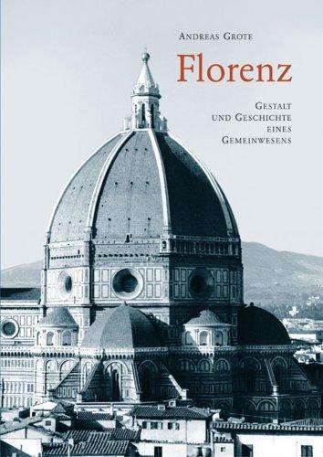 Grote, Andreas - Florenz. Gestalt und Geschichte eines Gemeinwesens