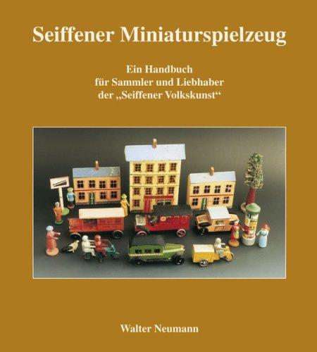 Neumann, Walter - Seiffner Miniaturspielzeug: Ein Nachschlagewerk für Sammler und Liebhaber