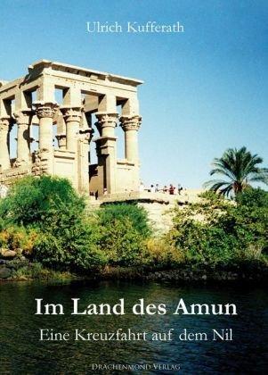 Kufferath, Ulrich - Im Land des Amun: Eine Kreuzfahrt auf dem Nil