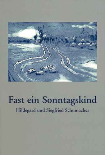 Schumacher, Hildegard / Schumacher, Siegfried - Fast ein Sonntagskind