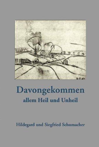 Schumacher, Hildegard / Schumacher, Siegfried - Davongekommen allem Heil und Unheil