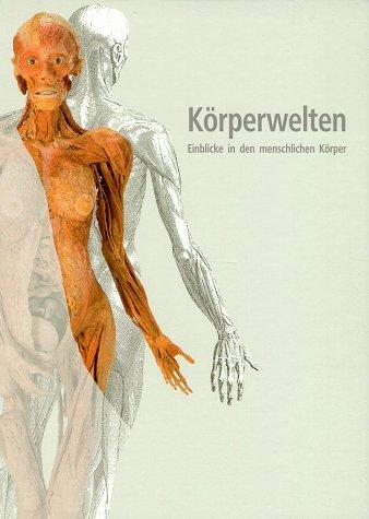 Hagens, Gunther von -  Körperwelten. Einblicke in den menschlichen Körper