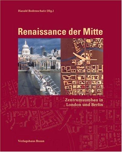 Bodenschatz, Harald (HG) - Renaissance der Mitte. Zentrumsumbau in London und Berlin