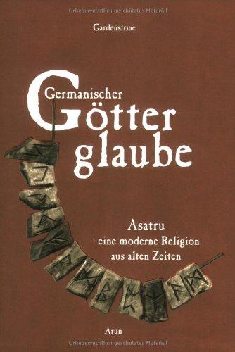 Gardenstone - Germanischer Götterglaube. Asatru - eine moderne Religion aus alten Zeiten