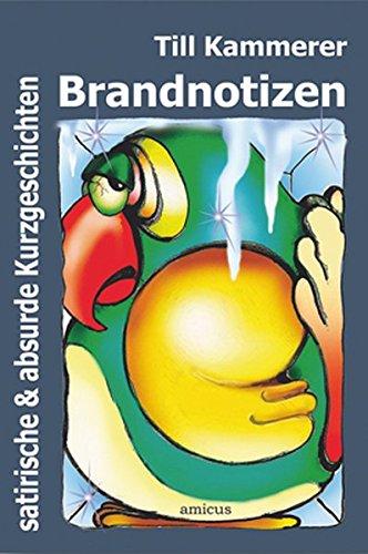 Kammerer, Till - Brandnotizen: Satirische und absurde Kurzgeschichten