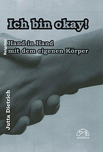 Dietrich, Jutta - Ich bin okay!: Hand in Hand mit dem eigenen Körper