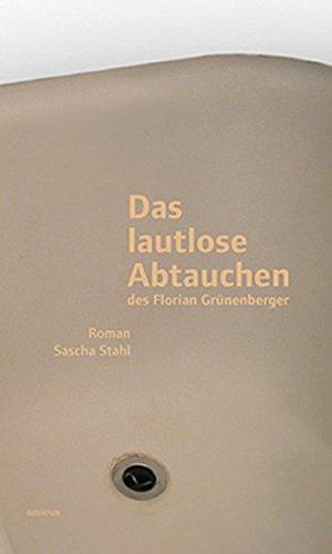 Stahl, Sascha - Das lautlose Abtauchen des Florian Grünenberger
