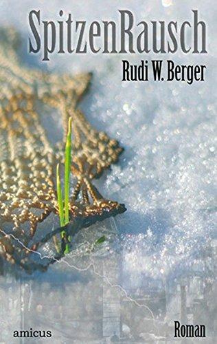 Berger, Rudi W. - Spitzenrausch