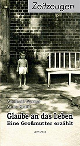 Krahl, Anne - Glaube an das Leben: Eine Grossmutter erzählt