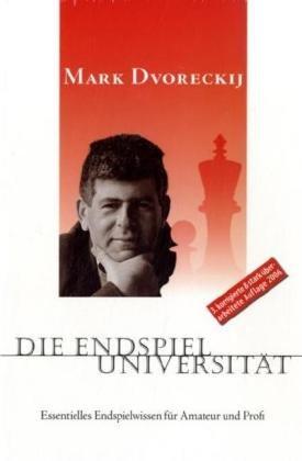 Dvoreckij, Mark - Die Endspieluniversität: Essentielles Endspielwissen für Amateur und Profi