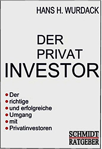 Wurdack, Hans H. - Der Privatinvestor: Der richtige und erfolgreiche Umgang mit Privatinvestoren