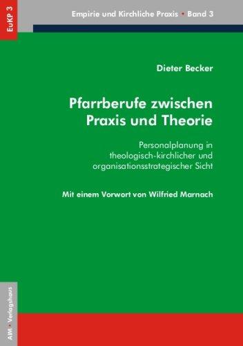 Becker, Dieter - Pfarrberufe zwischen Praxis und Theorie: Personalplanung in theologisch-kirchlicher und organisationsstrategischer Sicht