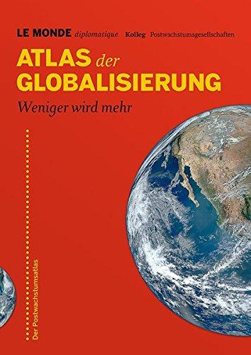LE MONDE diplomatique (Hrsg.) - Atlas der Globalisierung: Weniger wird mehr