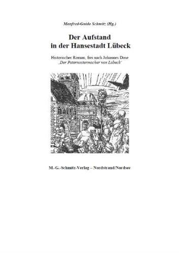 Schmitz, Manfred-Guido (Hg.) - Der Aufstand in der Hansestadt Lübeck: Historischer Roman, frei nach Johannes Dose Der Paternostermacher von Lübeck