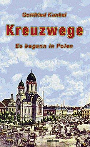Kunkel, Gottfried - Kreuzwege: Es begann in Polen
