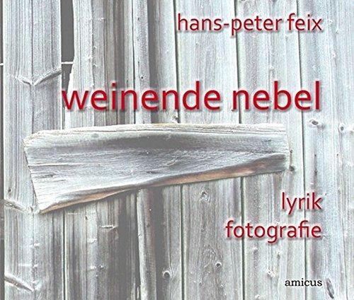 Feix, Hans-Peter - weinende nebel: lyrik fotografie