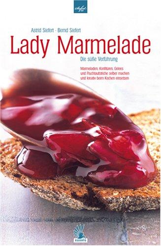 Siefert, Astrid & Bernd - Lady Marmelade - Die süße Verführung