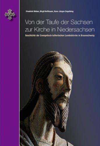 Weber, Friedrich / Hoffmann, Birgit / Engelking, H - Von der Taufe der Sachsen zur Kirche in Niedersachsen: Geschichte der Evangelisch-lutherischen Landeskirche in Braunschweig