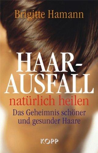 Hamann, Brigitte - Haarausfall natürlich heilen: Das Geheimnis schöner und gesunder Haare