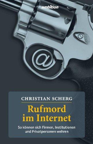 Scherg, Christian - Rufmord im Internet. So können sich Firmen, Institutionen und Privatpersonen wehren