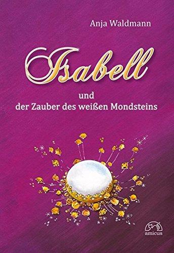 Waldmann, Anja - Isabell und der Zauber des weißen Mondsteins