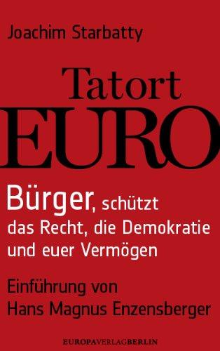 Starbatty, Joachim - Tatort Euro: Bürger, schützt das Recht, die Demokratie und euer Vermögen