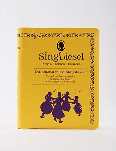Singliesel - Die schönsten Frühlingslieder: Singen - Erleben - Erinnern. Ein Mitsing- und Erlebnis-Buch für demenzkranke Menschen
