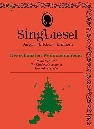Singliesel - Die schönsten Weihnachtslieder: Singen - Erleben - Erinnern. Ein Mitsing- und Erlebnis-Buch für demenzkranke Menschen