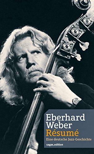 Weber, Eberhard - Eberhard Weber Résumé: Eine deutsche Jazz-Geschichte