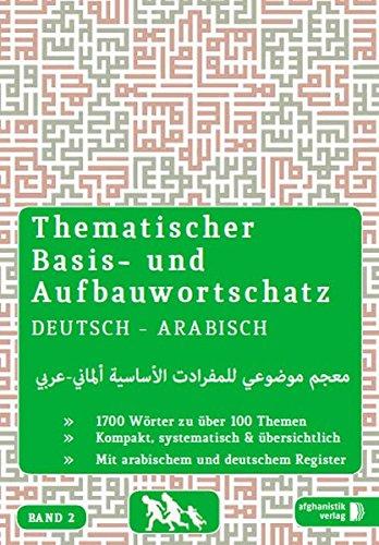 -- - Grund- und Aufbauwortschatz Deutsch - Arabisch / Syrisch BAND 2: Thematisches Lern- und Nachschlagebuch