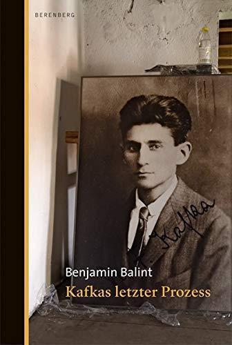 Balint, Benjamin - Kafkas letzter Prozess