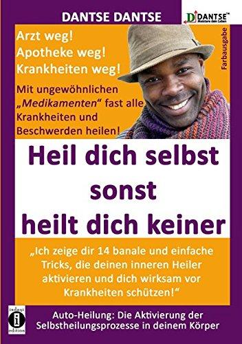 Dantse, Dantse -  HEIL DICH SELBST SONST HEILT DICH KEINER