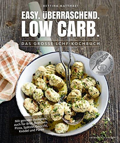 Matthaei, Bettina - Low Carb Kochbuch: Easy. Überraschend. Low Carb. Das große LCHF-Kochbuch Abnehmen mit genialen Rezepten auch für Brot, Brötchen, Pizza, ... Knödel und Püree (Gesund-Kochbücher BJVV)