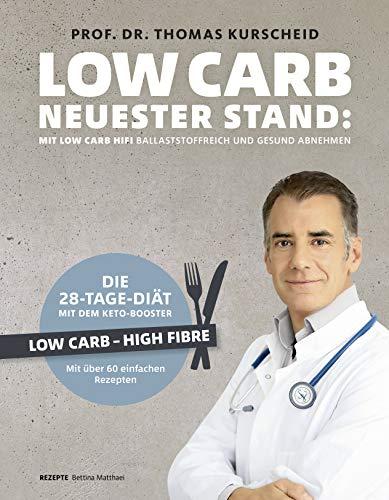 Kurscheid, Prof.Dr. Thomas - Low Carb - Neuester Stand: mit Low Carb HiFi ballaststoffreich und gesund abnehmen. Die 28-Tage-Diät mit dem Keto-Booster - Low Carb - High Fiber - ... 60 gesunden Rezepten (Gesund-Kochbücher BJVV)