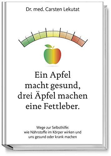Lekutat, Dr. med. Carsten - Ein Apfel macht gesund, drei Äpfel machen eine Fettleber
