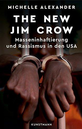 Alexander, Michelle - The New Jim Crow - Masseninhaftierung und Rassismus in den USA