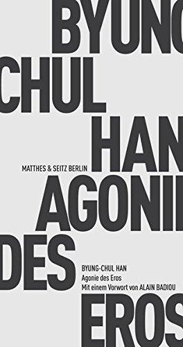 Han, Byung-Chul - Agonie des Eros: Erweiterte Ausgabe mit einem Vorwort von Alain Badiou (Fröhliche Wissenschaft)