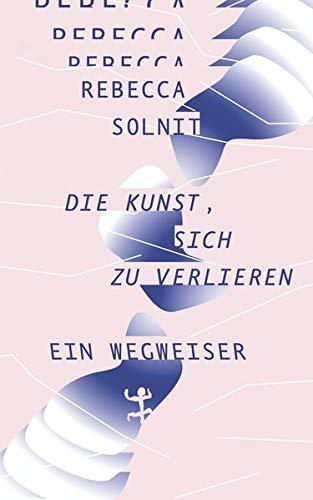 Solnit, Rebecca - Die Kunst, sich zu verlieren
