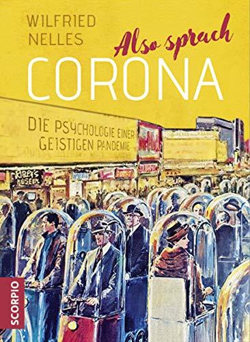 Nelles, Wilfried - Also sprach Corona: Die Psychologie einer geistigen Pandemie