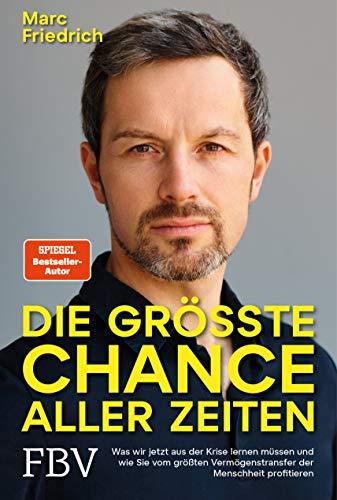 Friedrich, Marc - Die größte Chance aller Zeiten: Was wir jetzt aus der Krise lernen müssen und wie Sie vom größten Vermögenstransfer der Menschheit profitieren