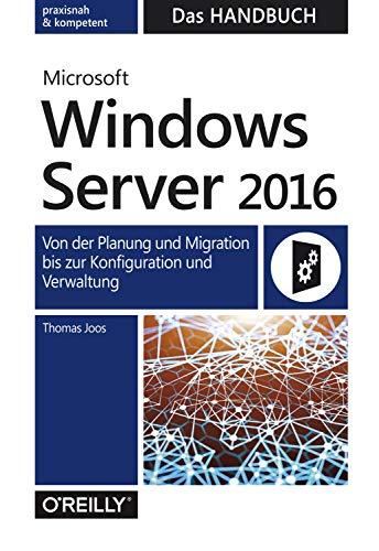 Joos, Thomas - Microsoft Windows Server 2016  -   Das Handbuch: Von der Planung und Migration bis zur Konfiguration und Verwaltung