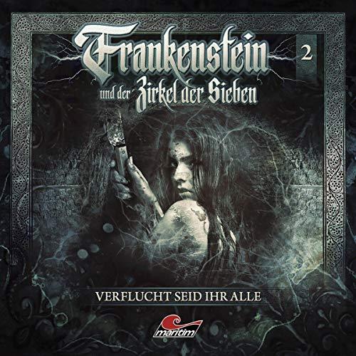 Frankenstein und der Zirkel der Sieben - 02 - Verflucht seid ihr alle